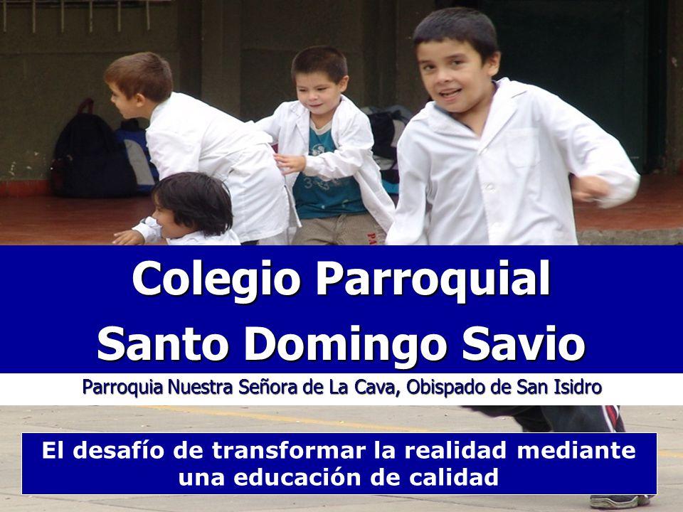 Parroquia Nuestra Señora de La Cava, Obispado de San Isidro Colegio Parroquial Santo Domingo Savio El desafío de transformar la realidad mediante una