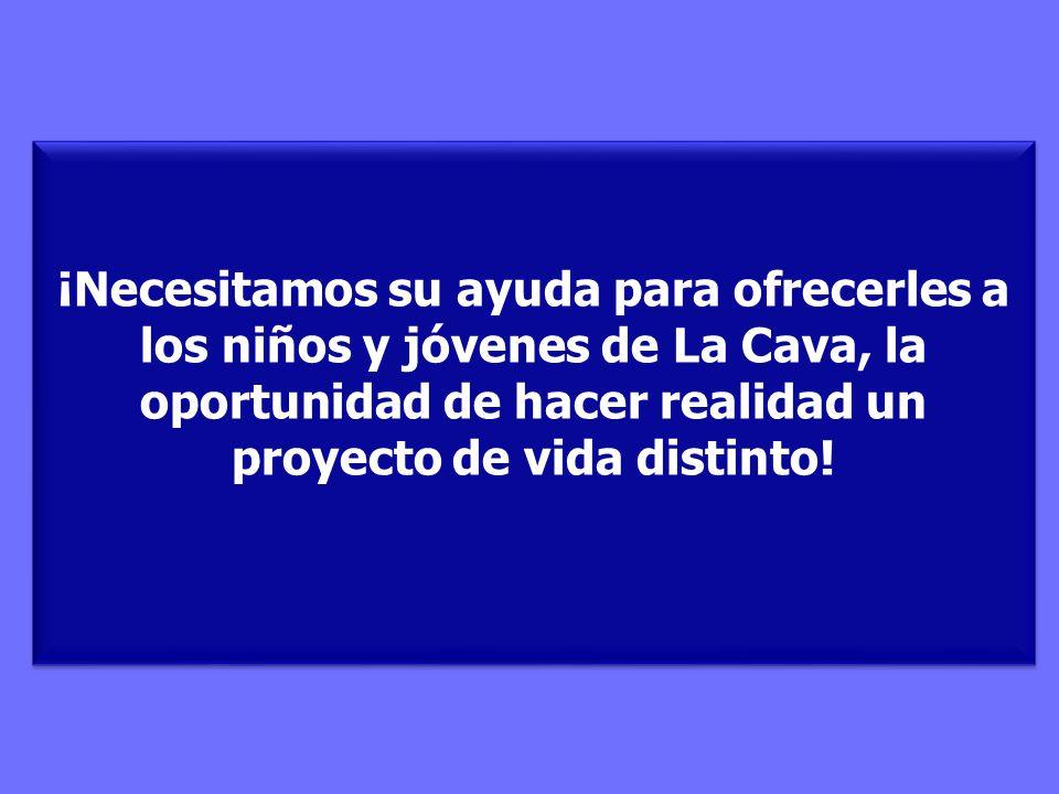 ¡Necesitamos su ayuda para ofrecerles a los niños y jóvenes de La Cava, la oportunidad de hacer realidad un proyecto de vida distinto! ¡Necesitamos su
