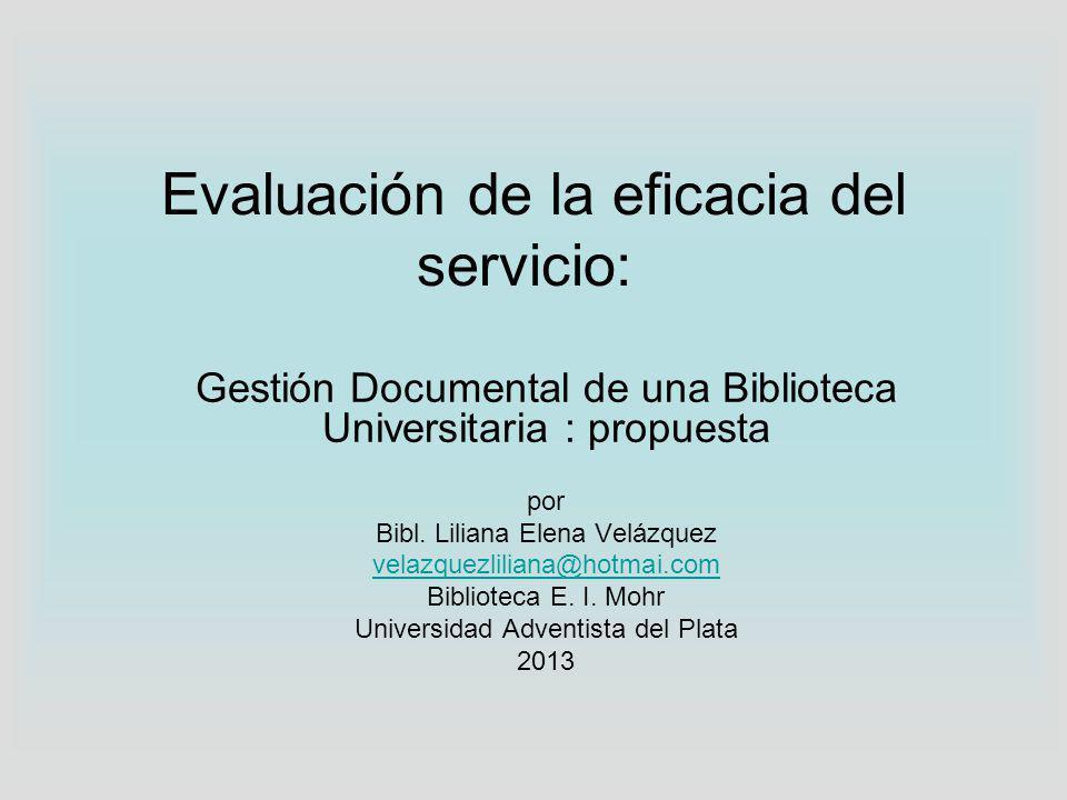 Evaluación de la eficacia del servicio: Gestión Documental de una Biblioteca Universitaria : propuesta por Bibl.