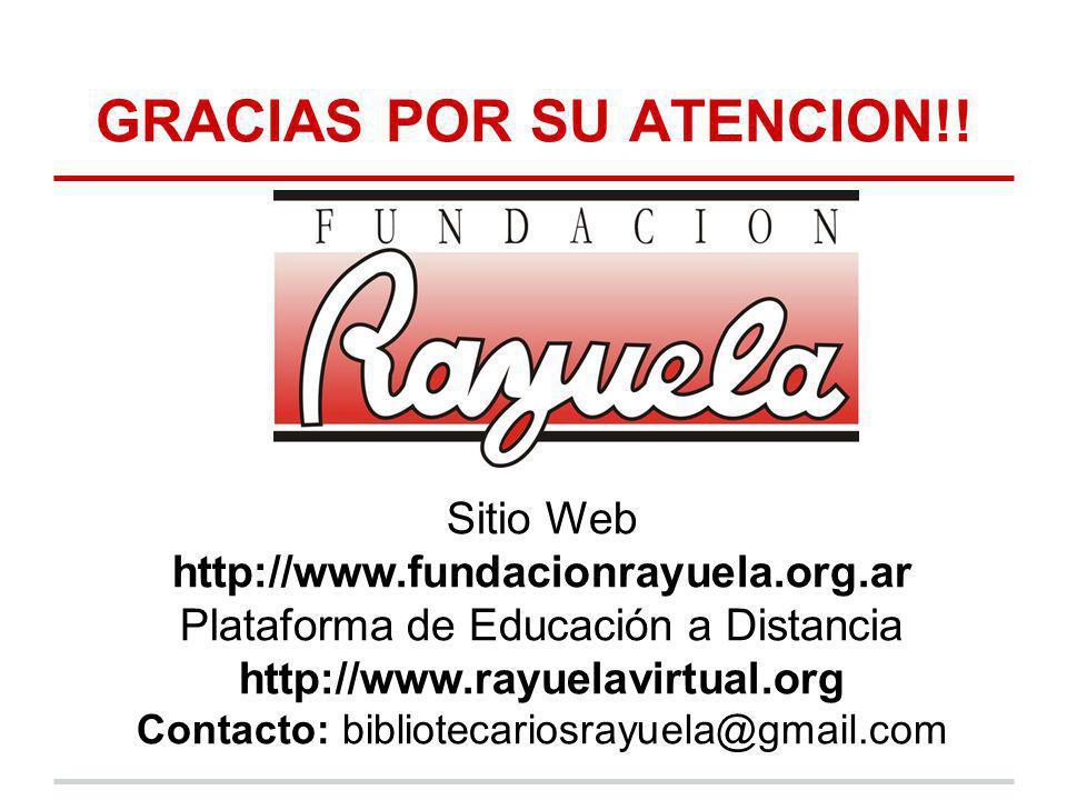 GRACIAS POR SU ATENCION!! Sitio Web http://www.fundacionrayuela.org.ar Plataforma de Educación a Distancia http://www.rayuelavirtual.org Contacto: bib