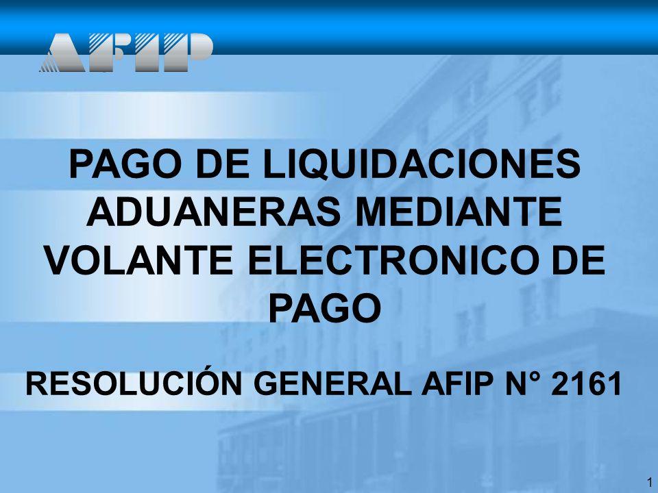 1 PAGO DE LIQUIDACIONES ADUANERAS MEDIANTE VOLANTE ELECTRONICO DE PAGO RESOLUCIÓN GENERAL AFIP N° 2161