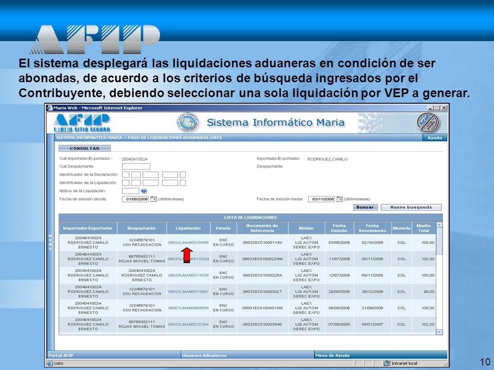 10 El sistema desplegará las liquidaciones aduaneras en condición de ser abonadas, de acuerdo a los criterios de búsqueda ingresados por el Contribuyente, debiendo seleccionar una sola liquidación por VEP a generar.