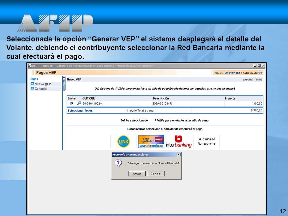 12 Seleccionada la opción Generar VEP el sistema desplegará el detalle del Volante, debiendo el contribuyente seleccionar la Red Bancaria mediante la cual efectuará el pago.