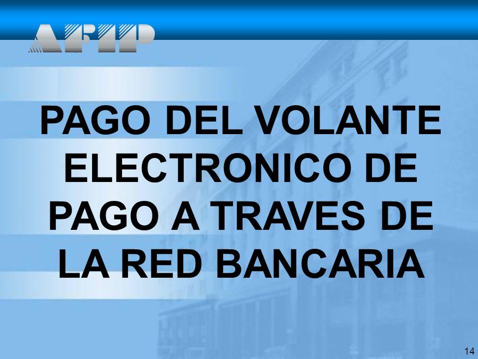 14 PAGO DEL VOLANTE ELECTRONICO DE PAGO A TRAVES DE LA RED BANCARIA