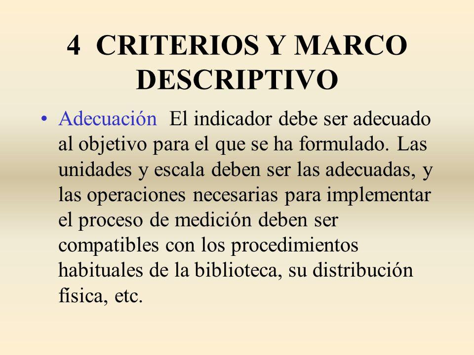 4 CRITERIOS Y MARCO DESCRIPTIVO Adecuación El indicador debe ser adecuado al objetivo para el que se ha formulado. Las unidades y escala deben ser las