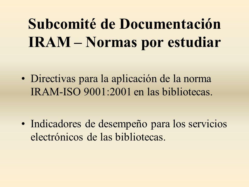 Subcomité de Documentación IRAM – Normas por estudiar Directivas para la aplicación de la norma IRAM-ISO 9001:2001 en las bibliotecas. Indicadores de