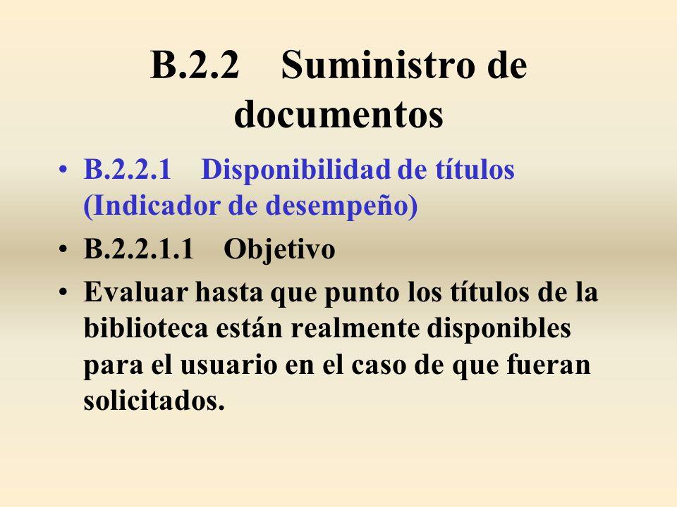 B.2.2 Suministro de documentos B.2.2.1 Disponibilidad de títulos (Indicador de desempeño) B.2.2.1.1 Objetivo Evaluar hasta que punto los títulos de la