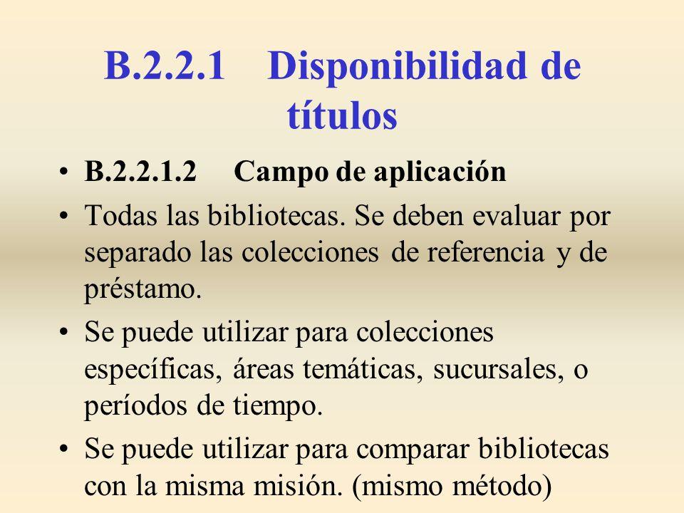 B.2.2.1 Disponibilidad de títulos B.2.2.1.2 Campo de aplicación Todas las bibliotecas. Se deben evaluar por separado las colecciones de referencia y d