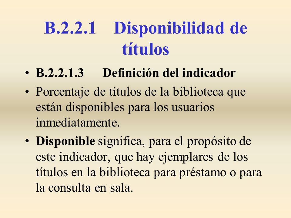 B.2.2.1 Disponibilidad de títulos B.2.2.1.3 Definición del indicador Porcentaje de títulos de la biblioteca que están disponibles para los usuarios in