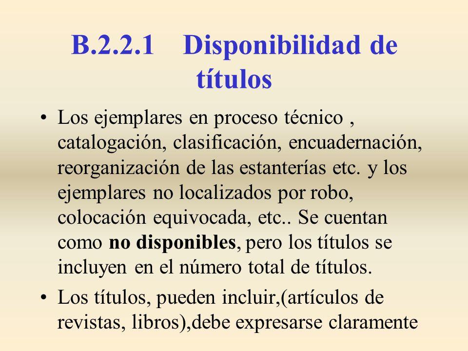 B.2.2.1 Disponibilidad de títulos Los ejemplares en proceso técnico, catalogación, clasificación, encuadernación, reorganización de las estanterías et
