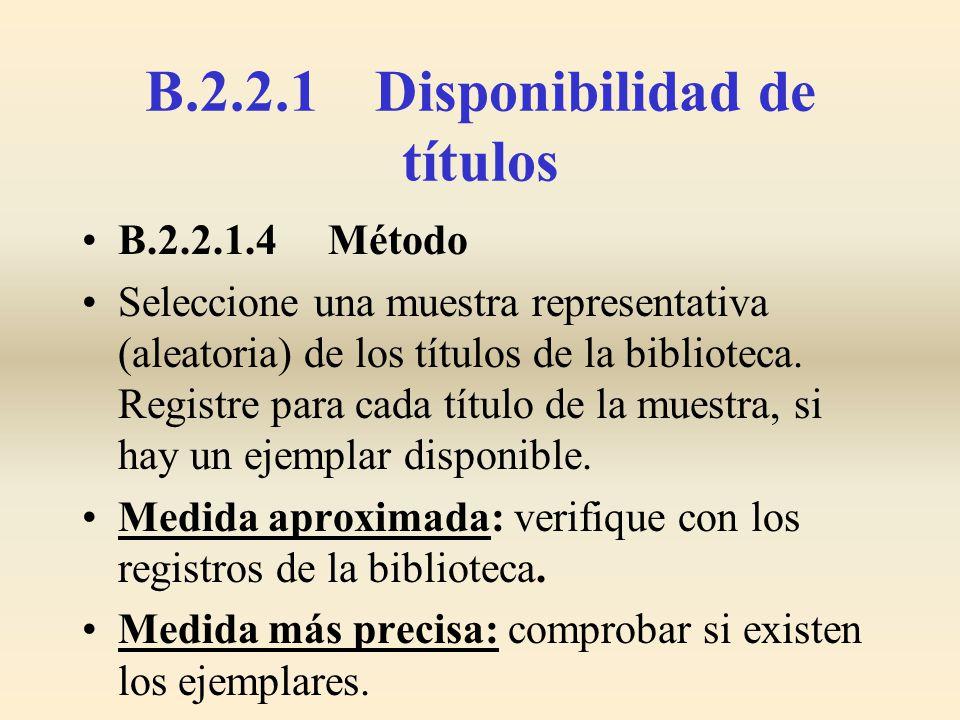 B.2.2.1 Disponibilidad de títulos B.2.2.1.4 Método Seleccione una muestra representativa (aleatoria) de los títulos de la biblioteca. Registre para ca