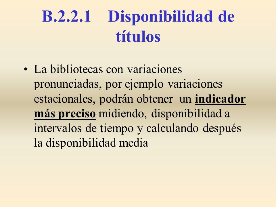 La bibliotecas con variaciones pronunciadas, por ejemplo variaciones estacionales, podrán obtener un indicador más preciso midiendo, disponibilidad a
