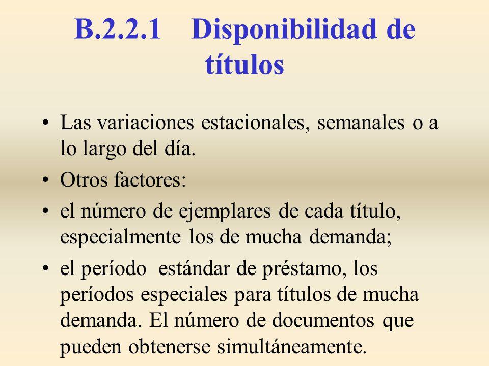 B.2.2.1 Disponibilidad de títulos Las variaciones estacionales, semanales o a lo largo del día. Otros factores: el número de ejemplares de cada título