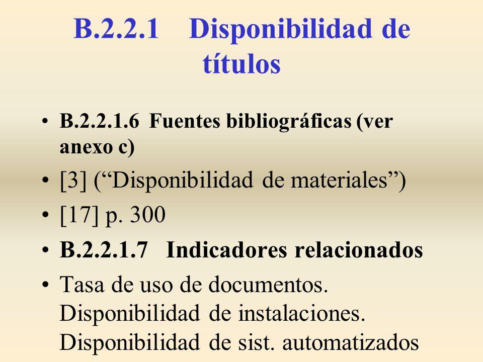 B.2.2.1 Disponibilidad de títulos B.2.2.1.6 Fuentes bibliográficas (ver anexo c) [3] (Disponibilidad de materiales) [17] p. 300 B.2.2.1.7 Indicadores