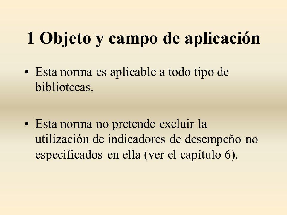 1 Objeto y campo de aplicación Esta norma es aplicable a todo tipo de bibliotecas. Esta norma no pretende excluir la utilización de indicadores de des