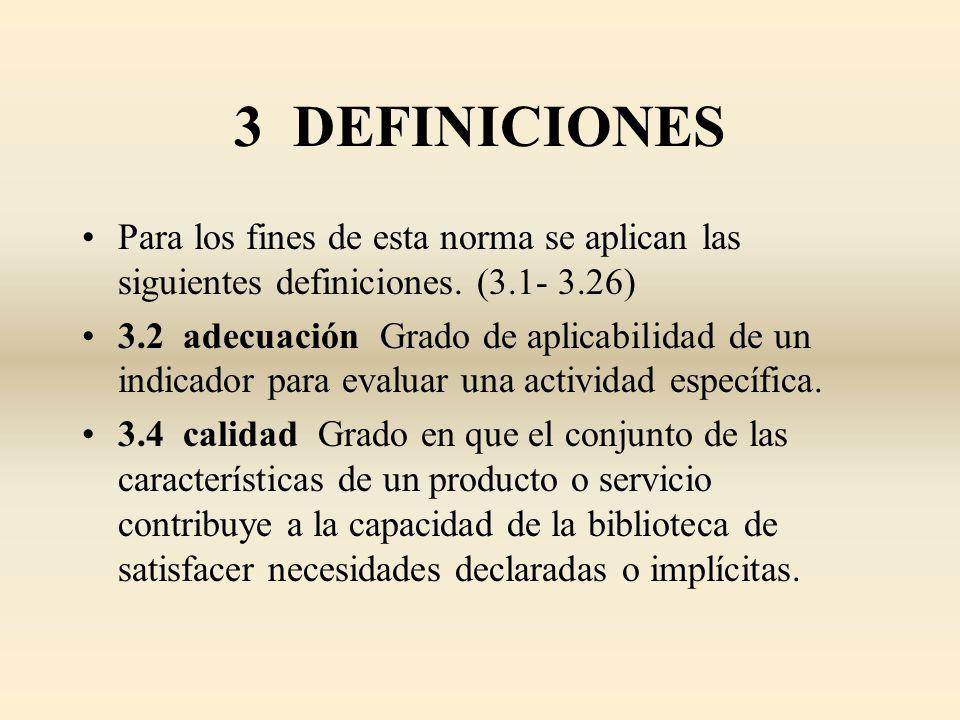 3 DEFINICIONES Para los fines de esta norma se aplican las siguientes definiciones. (3.1- 3.26) 3.2 adecuación Grado de aplicabilidad de un indicador