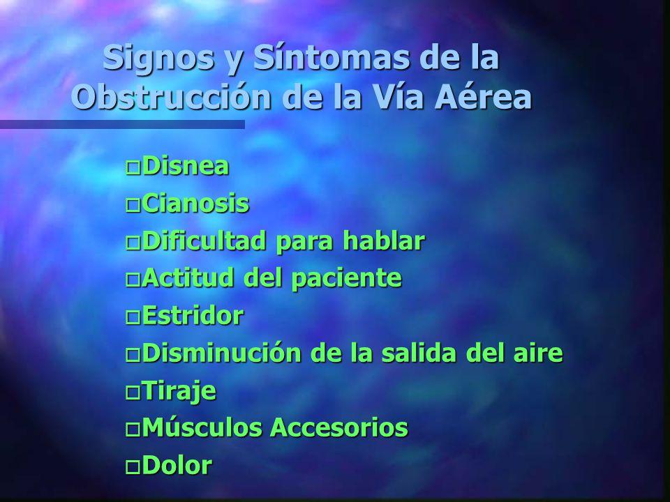 Signos y Síntomas de la Obstrucción de la Vía Aérea oDoDoDoDisnea oCoCoCoCianosis oDoDoDoDificultad para hablar oAoAoAoActitud del paciente oEoEoEoEstridor oDoDoDoDisminución de la salida del aire oToToToTiraje oMoMoMoMúsculos Accesorios oDoDoDoDolor