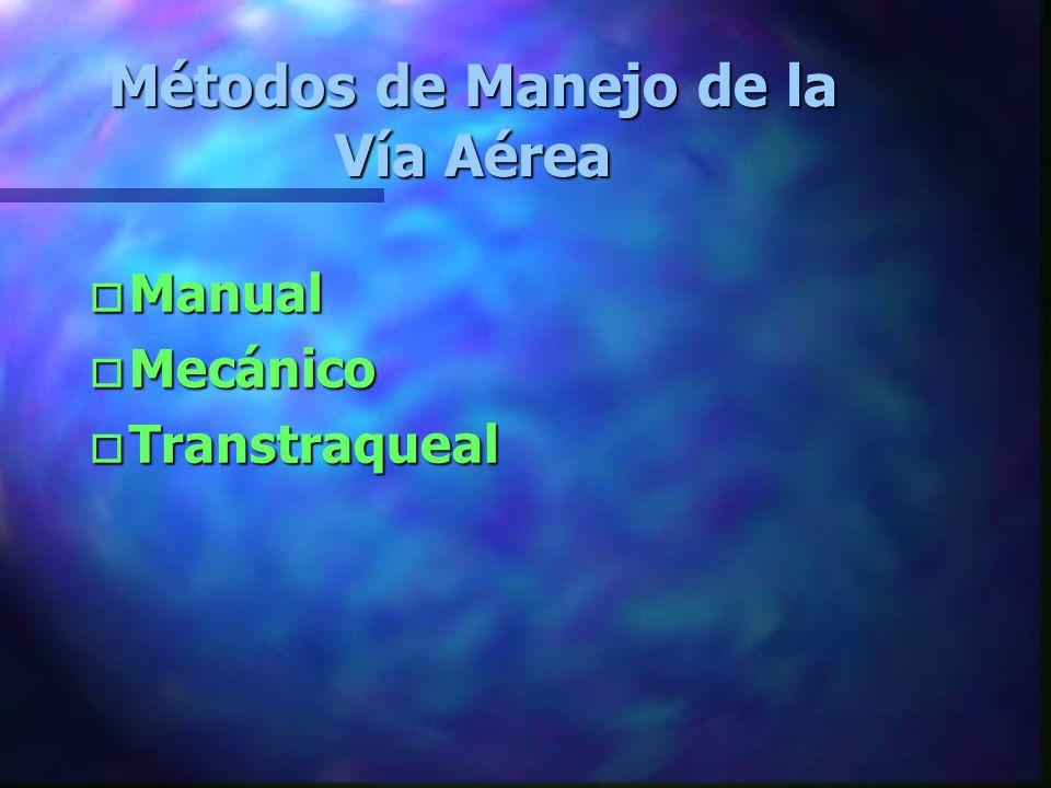 Métodos de Manejo de la Vía Aérea o Manual o Mecánico o Transtraqueal