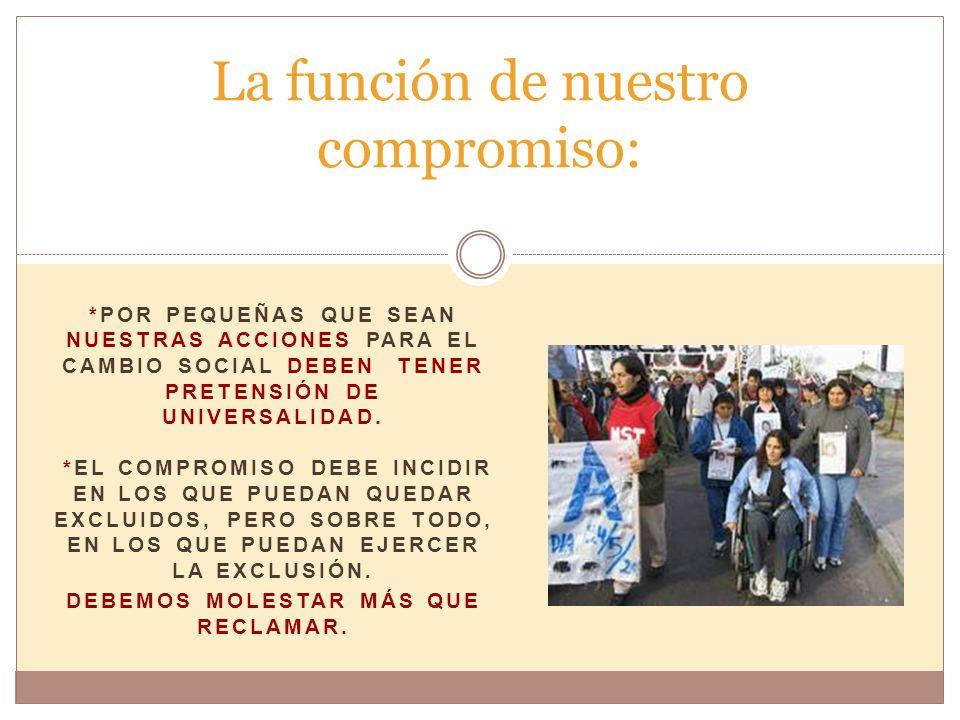 *POR PEQUEÑAS QUE SEAN NUESTRAS ACCIONES PARA EL CAMBIO SOCIAL DEBEN TENER PRETENSIÓN DE UNIVERSALIDAD.