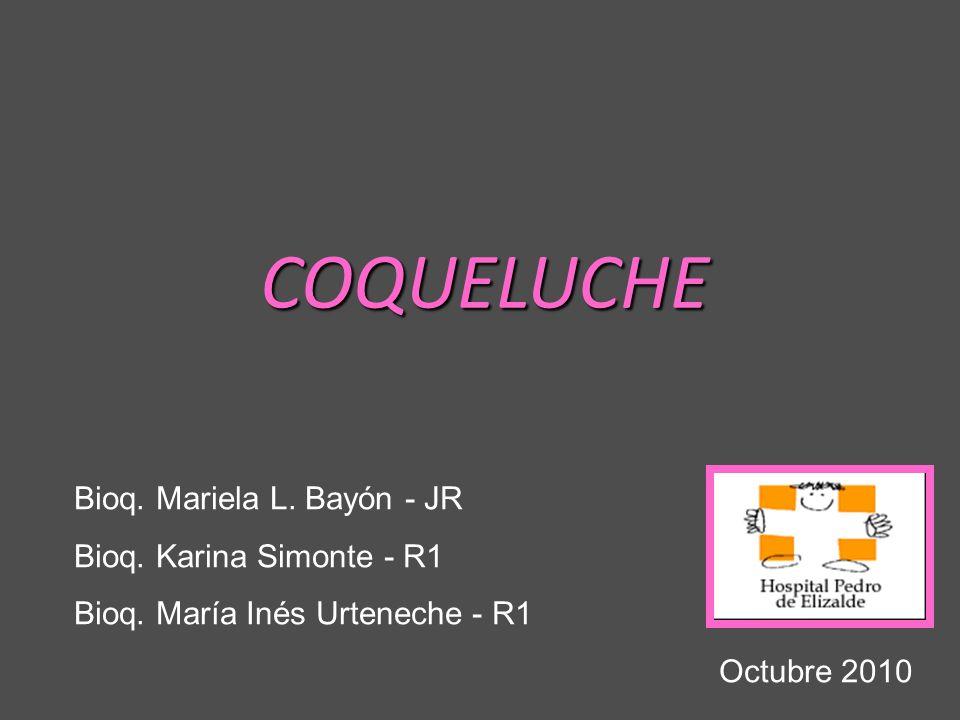 COQUELUCHE Bioq. Mariela L. Bayón - JR Bioq. Karina Simonte - R1 Bioq. María Inés Urteneche - R1 Octubre 2010