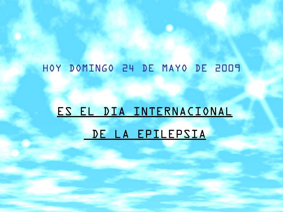 HOY DOMINGO 24 DE MAYO DE 2009 ES EL DIA INTERNACIONAL DE LA EPILEPSIA