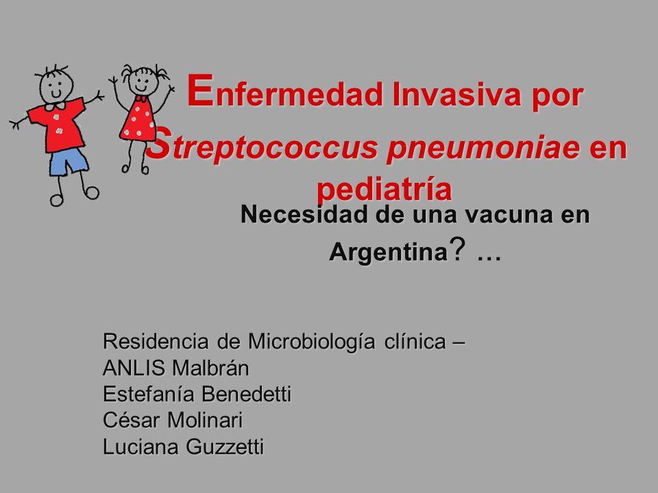 E nfermedad Invasiva por S treptococcus pneumoniae en pediatría Necesidad de una vacuna en Argentina Necesidad de una vacuna en Argentina ?... Residen