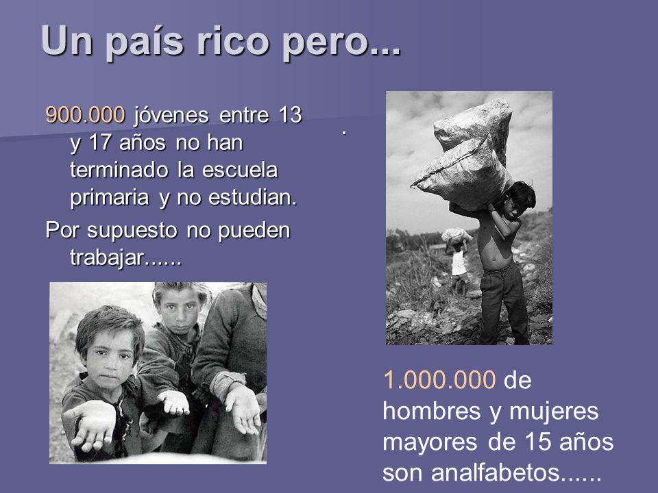 Un país rico pero... 900.000 jóvenes entre 13 y 17 años no han terminado la escuela primaria y no estudian. Por supuesto no pueden trabajar....... 1.0