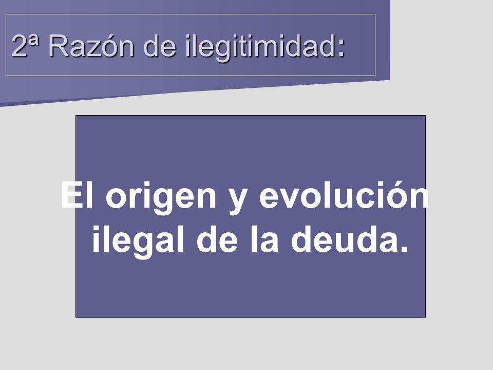 El origen y evolución ilegal de la deuda. 2ª Razón de ilegitimidad :
