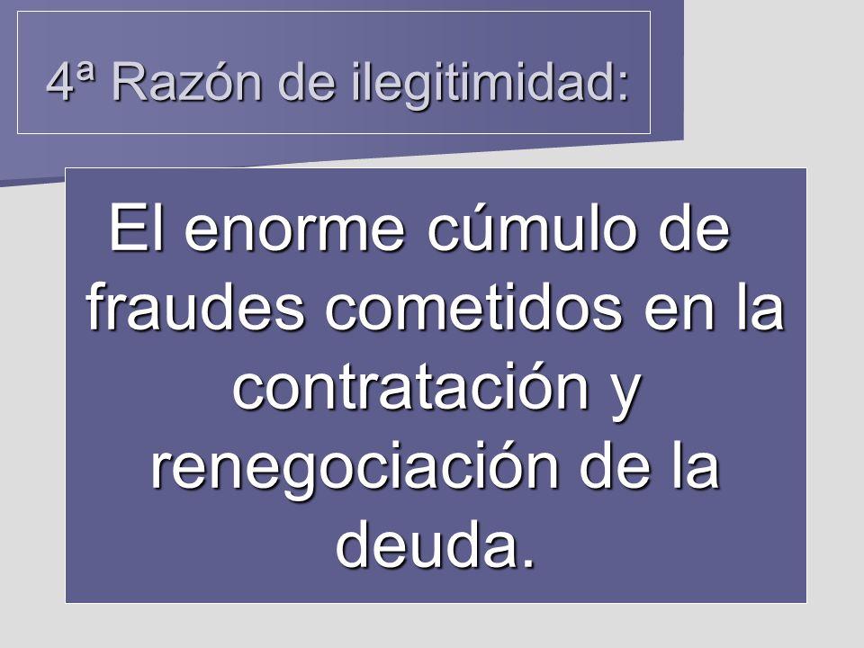 4ª Razón de ilegitimidad: El enorme cúmulo de fraudes cometidos en la contratación y renegociación de la deuda.