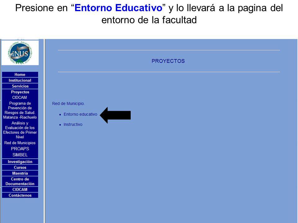 Presione en Entorno Educativo y lo llevará a la pagina del entorno de la facultad