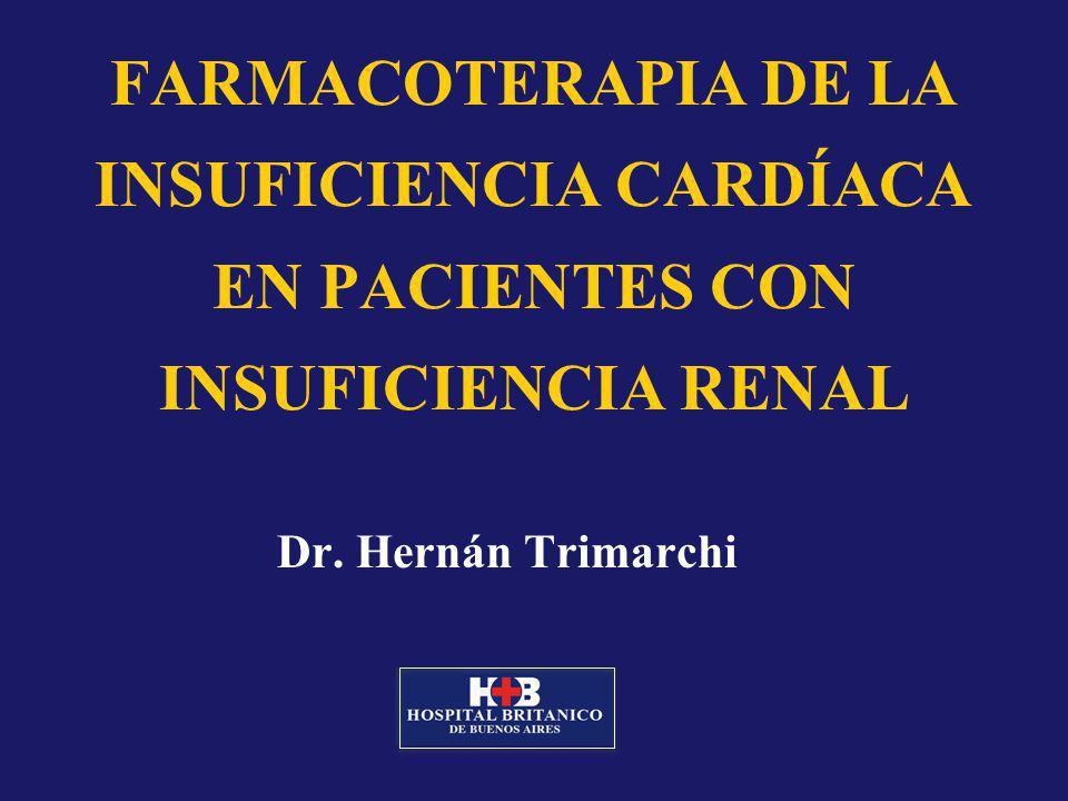 FARMACOTERAPIA DE LA INSUFICIENCIA CARDÍACA EN PACIENTES CON INSUFICIENCIA RENAL Dr. Hernán Trimarchi