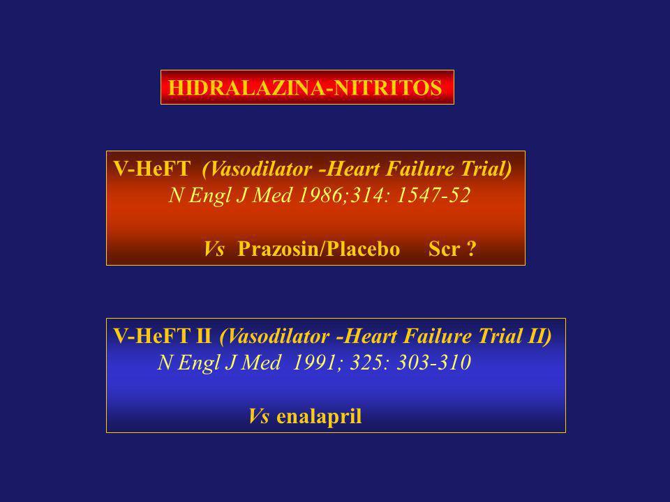 HIDRALAZINA-NITRITOS V-HeFT (Vasodilator -Heart Failure Trial) N Engl J Med 1986;314: 1547-52 Vs Prazosin/Placebo Scr ? V-HeFT II (Vasodilator -Heart