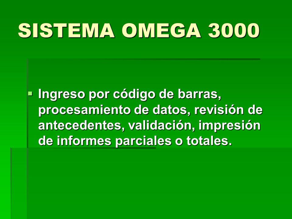 SISTEMA OMEGA 3000 Ingreso por código de barras, procesamiento de datos, revisión de antecedentes, validación, impresión de informes parciales o total