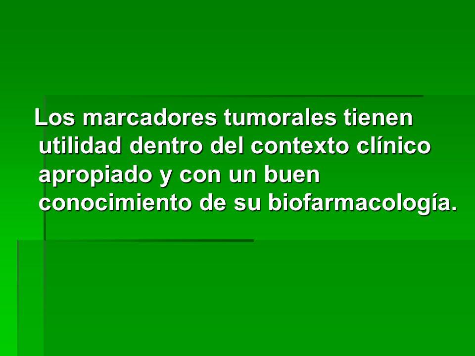 Los marcadores tumorales tienen utilidad dentro del contexto clínico apropiado y con un buen conocimiento de su biofarmacología. Los marcadores tumora
