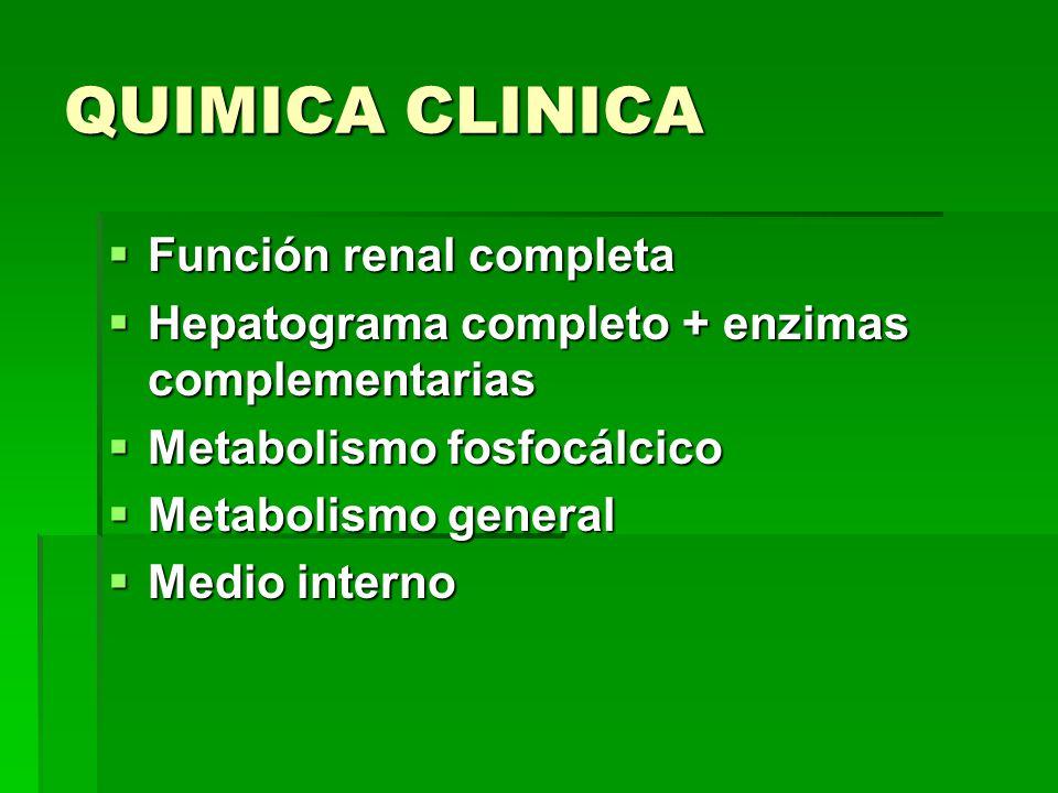 QUIMICA CLINICA Función renal completa Función renal completa Hepatograma completo + enzimas complementarias Hepatograma completo + enzimas complement