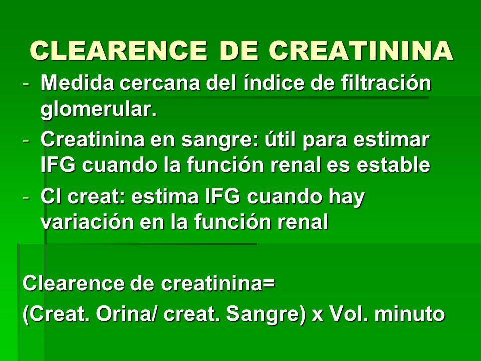 CLEARENCE DE CREATININA -Medida cercana del índice de filtración glomerular. -Creatinina en sangre: útil para estimar IFG cuando la función renal es e