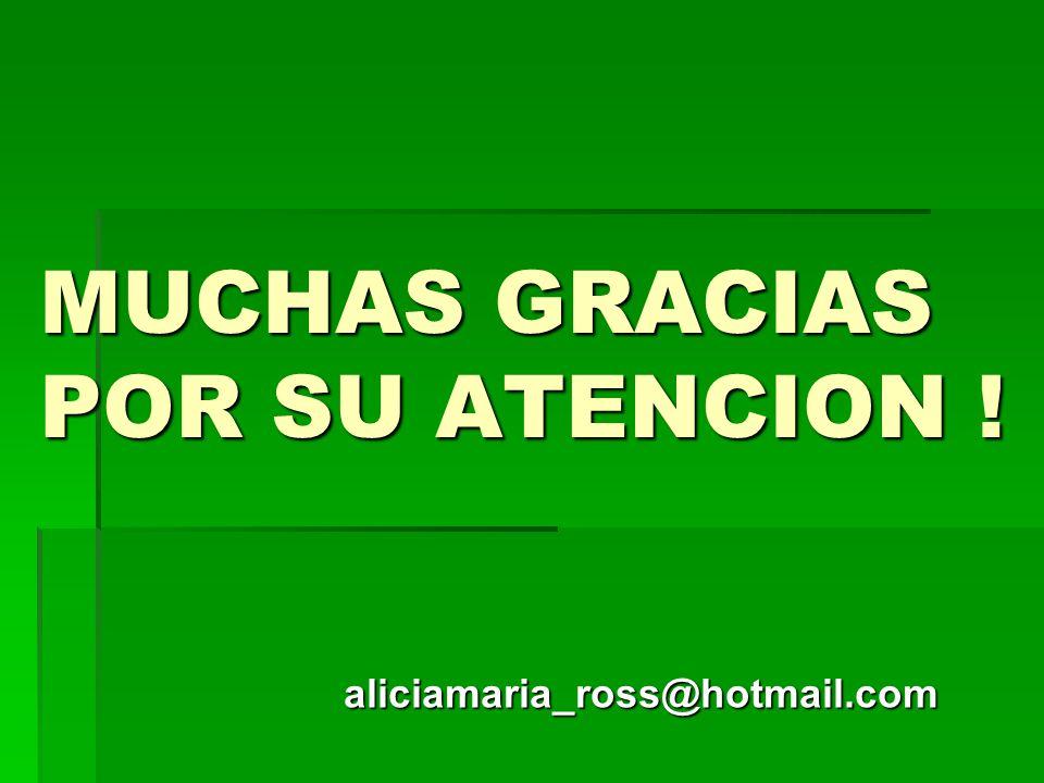 MUCHAS GRACIAS POR SU ATENCION ! aliciamaria_ross@hotmail.com