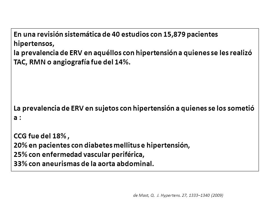 En una revisión sistemática de 40 estudios con 15,879 pacientes hipertensos, la prevalencia de ERV en aquéllos con hipertensión a quienes se les reali