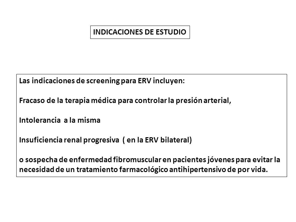 Las indicaciones de screening para ERV incluyen: Fracaso de la terapia médica para controlar la presión arterial, Intolerancia a la misma Insuficienci