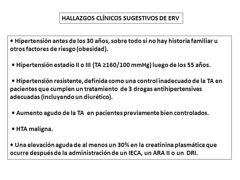 HALLAZGOS CLÍNICOS SUGESTIVOS DE ERV Hipertensión antes de los 30 años, sobre todo si no hay historia familiar u otros factores de riesgo (obesidad).