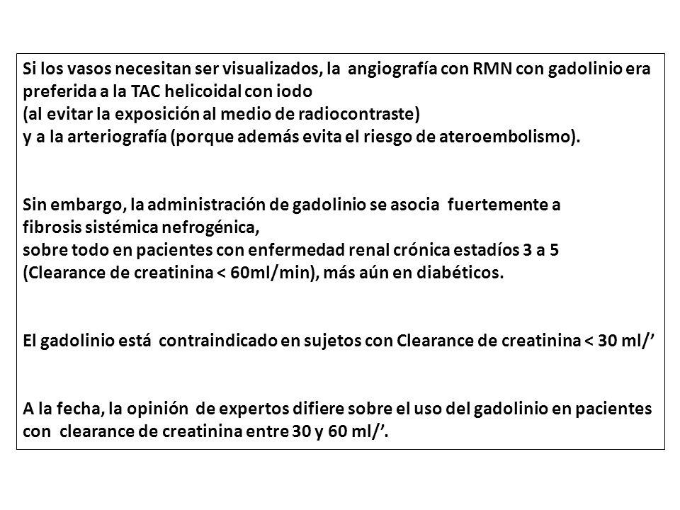Si los vasos necesitan ser visualizados, la angiografía con RMN con gadolinio era preferida a la TAC helicoidal con iodo (al evitar la exposición al m