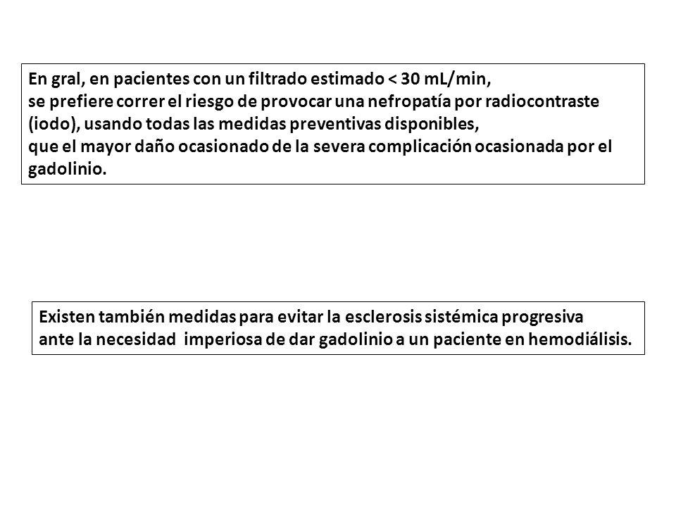 En gral, en pacientes con un filtrado estimado < 30 mL/min, se prefiere correr el riesgo de provocar una nefropatía por radiocontraste (iodo), usando