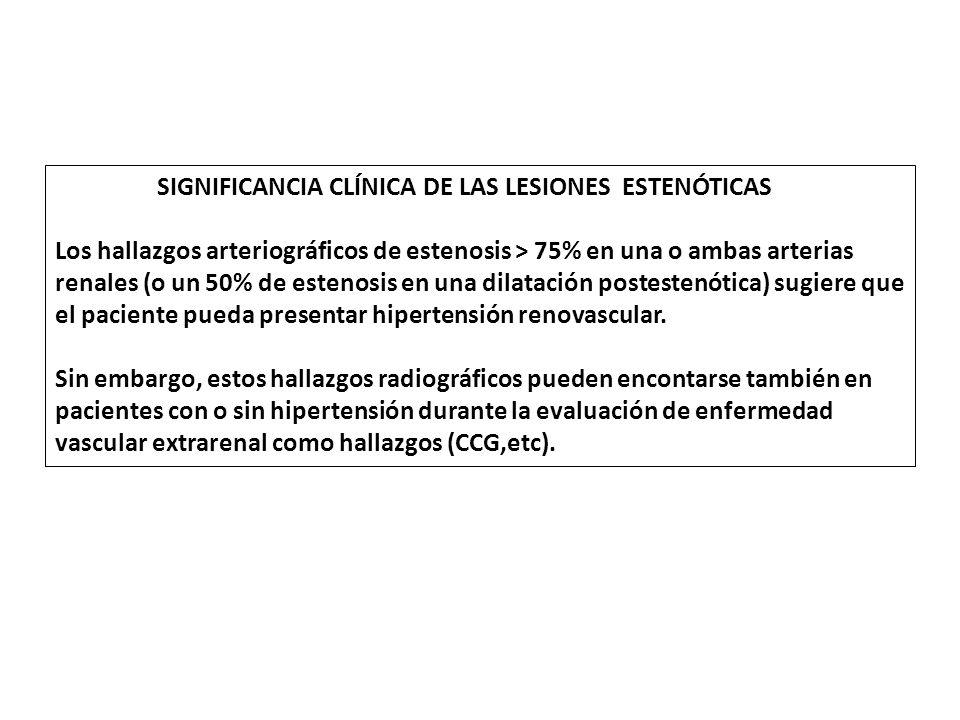 SIGNIFICANCIA CLÍNICA DE LAS LESIONES ESTENÓTICAS Los hallazgos arteriográficos de estenosis > 75% en una o ambas arterias renales (o un 50% de esteno