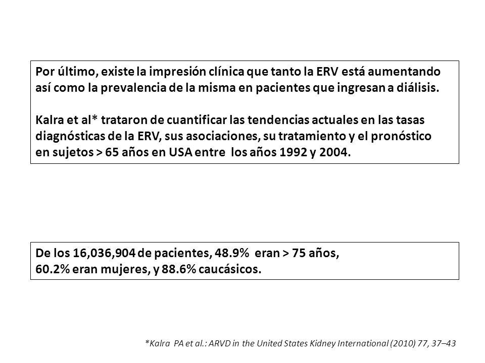 Por último, existe la impresión clínica que tanto la ERV está aumentando así como la prevalencia de la misma en pacientes que ingresan a diálisis. Kal