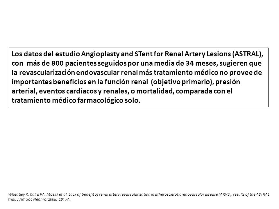 Los datos del estudio Angioplasty and STent for Renal Artery Lesions (ASTRAL), con más de 800 pacientes seguidos por una media de 34 meses, sugieren q