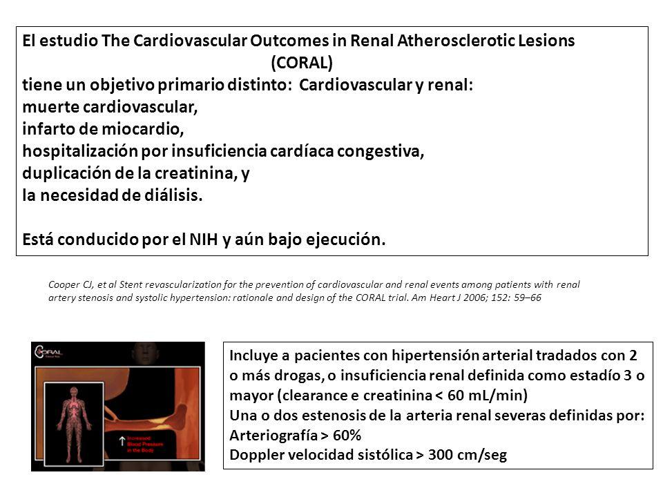 El estudio The Cardiovascular Outcomes in Renal Atherosclerotic Lesions (CORAL) tiene un objetivo primario distinto: Cardiovascular y renal: muerte ca