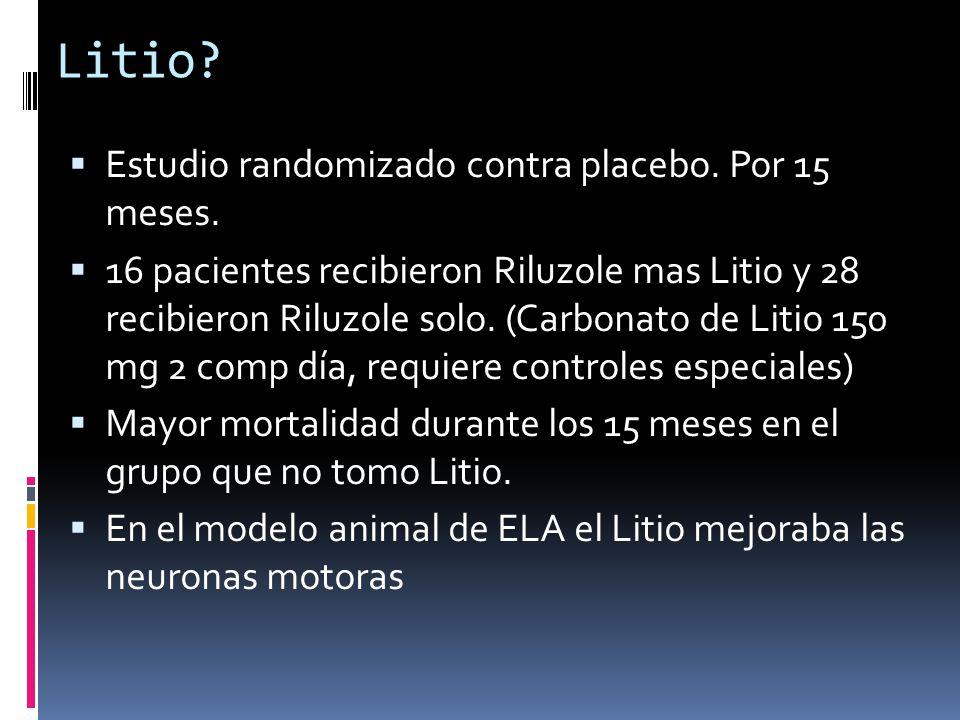 Litio? Estudio randomizado contra placebo. Por 15 meses. 16 pacientes recibieron Riluzole mas Litio y 28 recibieron Riluzole solo. (Carbonato de Litio
