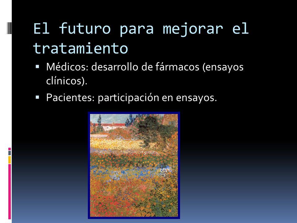 El futuro para mejorar el tratamiento Médicos: desarrollo de fármacos (ensayos clínicos). Pacientes: participación en ensayos.