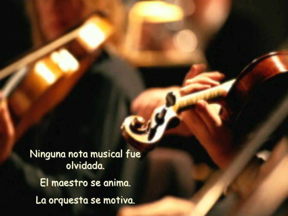 Ninguna nota musical fue olvidada. El maestro se anima. La orquesta se motiva.