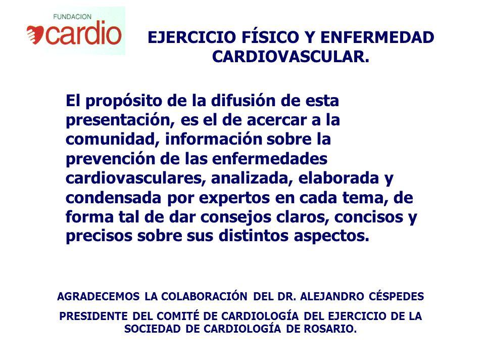 EJERCICIO FÍSICO Y ENFERMEDAD CARDIOVASCULAR. AGRADECEMOS LA COLABORACIÓN DEL DR. ALEJANDRO CÉSPEDES PRESIDENTE DEL COMITÉ DE CARDIOLOGÍA DEL EJERCICI